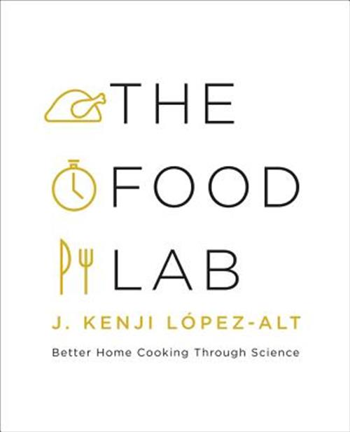 J. Kenji Löpez-Alt — The Food Lab