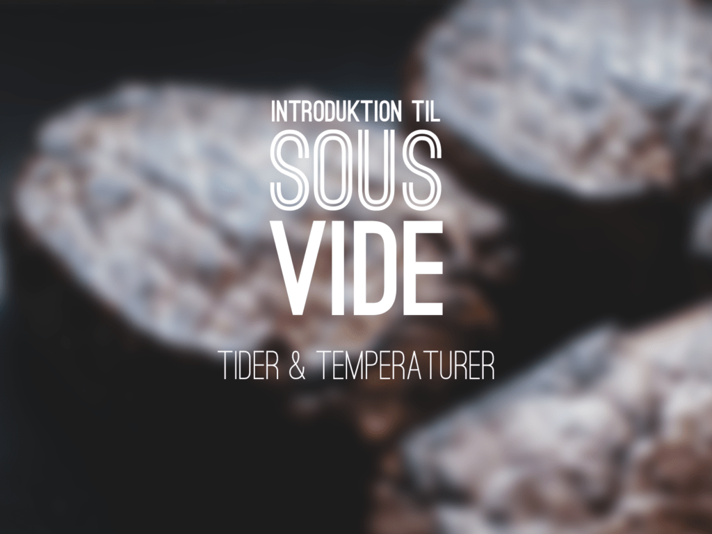 Introduktion til sous vide: Tider & temperaturer